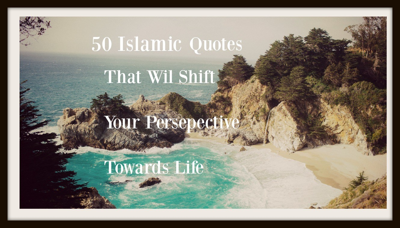 Islamic Quotes About Life 50 Islamic Quotes On Life With Images